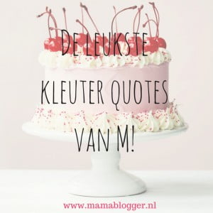 De leukste kleuter quotes, mamablogger, mama, blogger, marisca, kenter